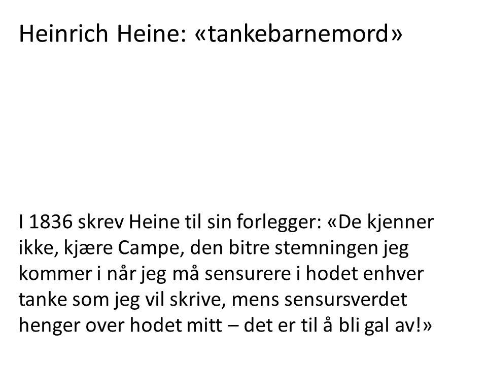 Heinrich Heine: «tankebarnemord» I 1836 skrev Heine til sin forlegger: «De kjenner ikke, kjære Campe, den bitre stemningen jeg kommer i når jeg må sen