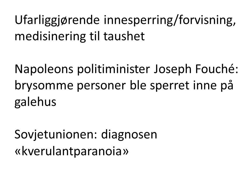 Ufarliggjørende innesperring/forvisning, medisinering til taushet Napoleons politiminister Joseph Fouché: brysomme personer ble sperret inne på galehu