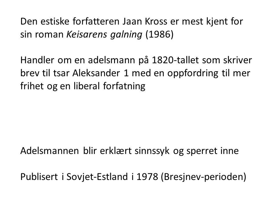 Den estiske forfatteren Jaan Kross er mest kjent for sin roman Keisarens galning (1986) Handler om en adelsmann på 1820-tallet som skriver brev til ts