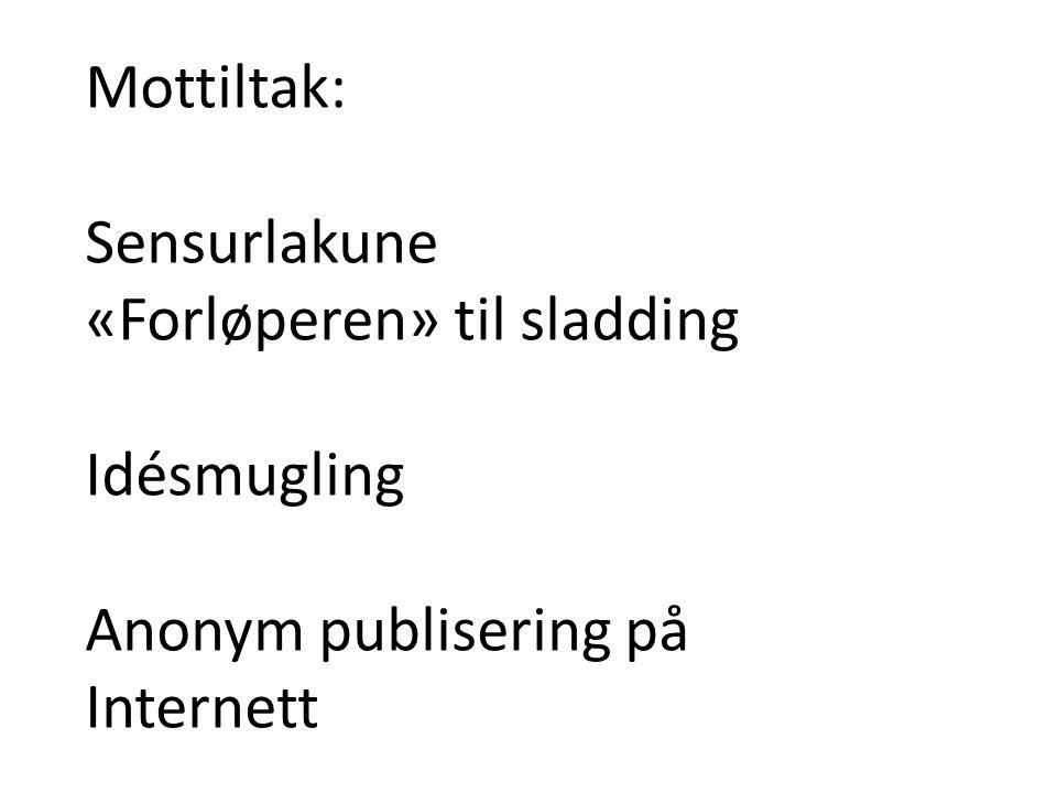 Mottiltak: Sensurlakune «Forløperen» til sladding Idésmugling Anonym publisering på Internett