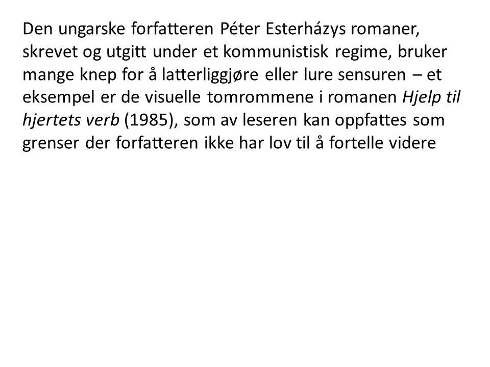 Den ungarske forfatteren Péter Esterházys romaner, skrevet og utgitt under et kommunistisk regime, bruker mange knep for å latterliggjøre eller lure s