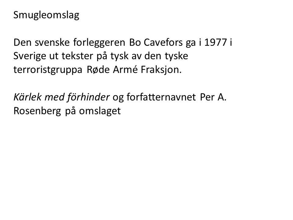 Smugleomslag Den svenske forleggeren Bo Cavefors ga i 1977 i Sverige ut tekster på tysk av den tyske terroristgruppa Røde Armé Fraksjon. Kärlek med fö