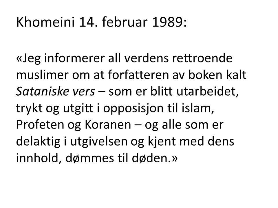 Khomeini 14. februar 1989: «Jeg informerer all verdens rettroende muslimer om at forfatteren av boken kalt Sataniske vers – som er blitt utarbeidet, t