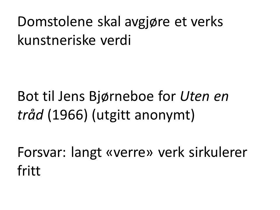 Domstolene skal avgjøre et verks kunstneriske verdi Bot til Jens Bjørneboe for Uten en tråd (1966) (utgitt anonymt) Forsvar: langt «verre» verk sirkul