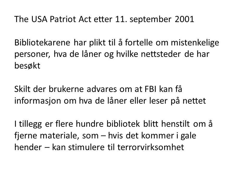 The USA Patriot Act etter 11. september 2001 Bibliotekarene har plikt til å fortelle om mistenkelige personer, hva de låner og hvilke nettsteder de ha