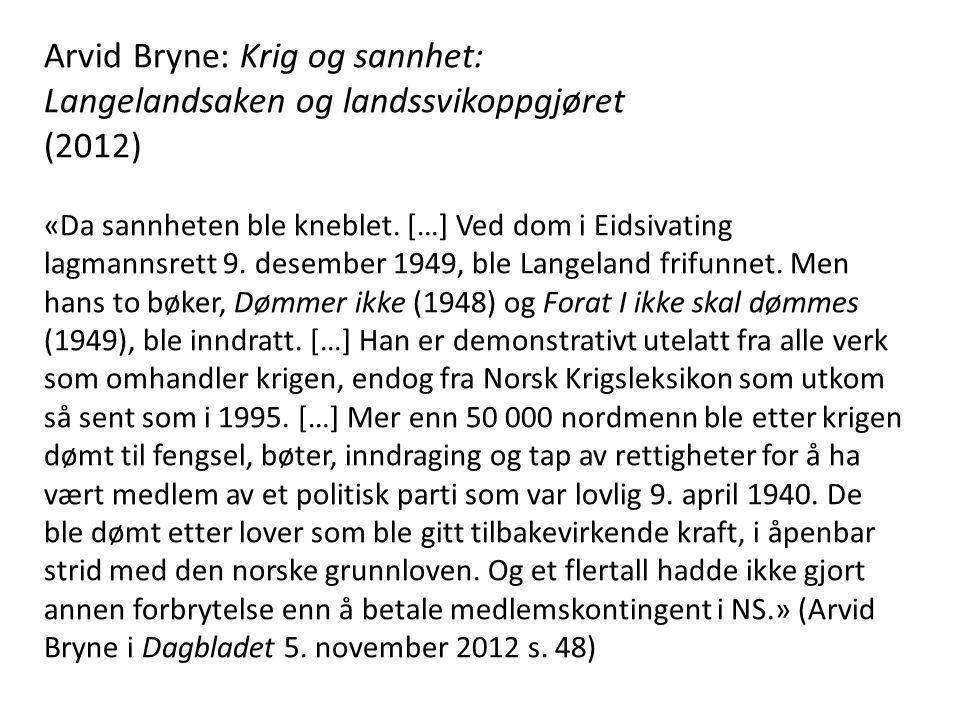 Arvid Bryne: Krig og sannhet: Langelandsaken og landssvikoppgjøret (2012) «Da sannheten ble kneblet. […] Ved dom i Eidsivating lagmannsrett 9. desembe