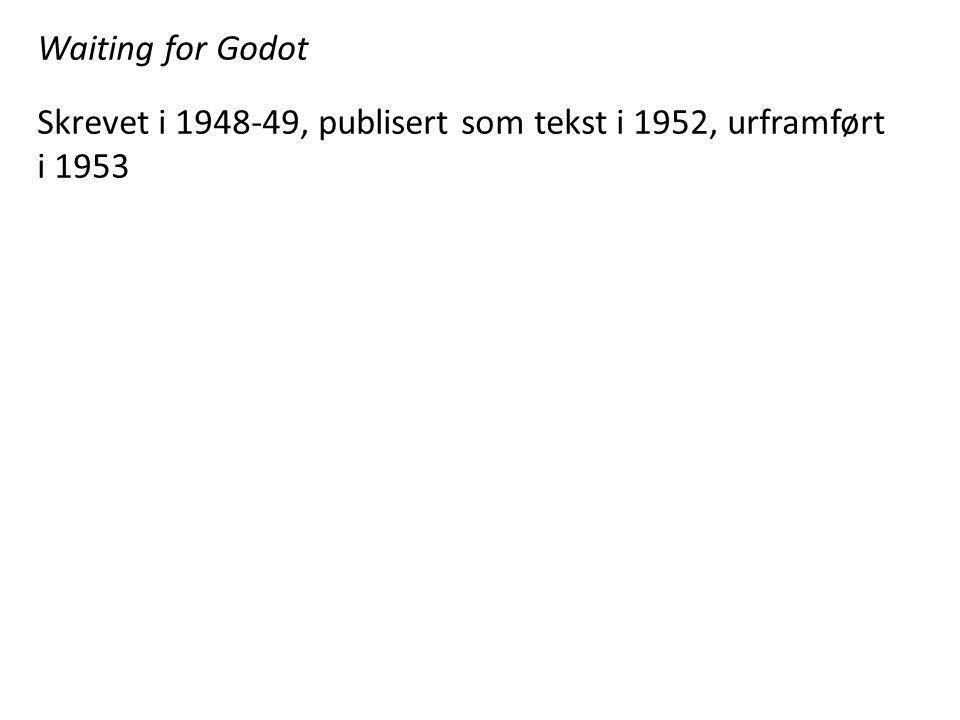 Waiting for Godot Skrevet i 1948-49, publisert som tekst i 1952, urframført i 1953