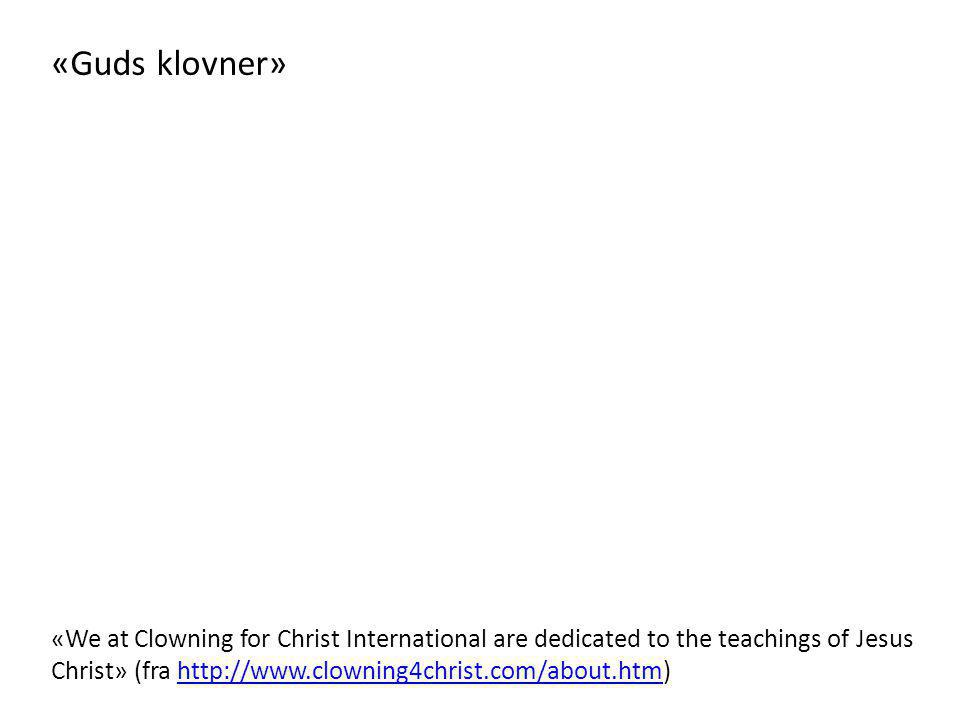 «Guds klovner» «We at Clowning for Christ International are dedicated to the teachings of Jesus Christ» (fra http://www.clowning4christ.com/about.htm)