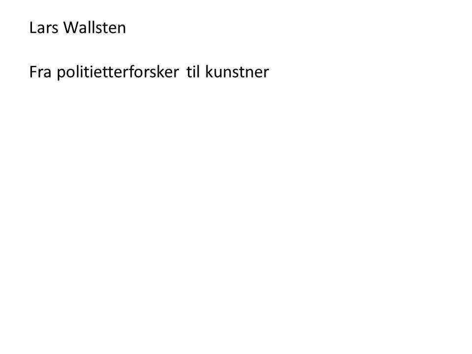Lars Wallsten Fra politietterforsker til kunstner