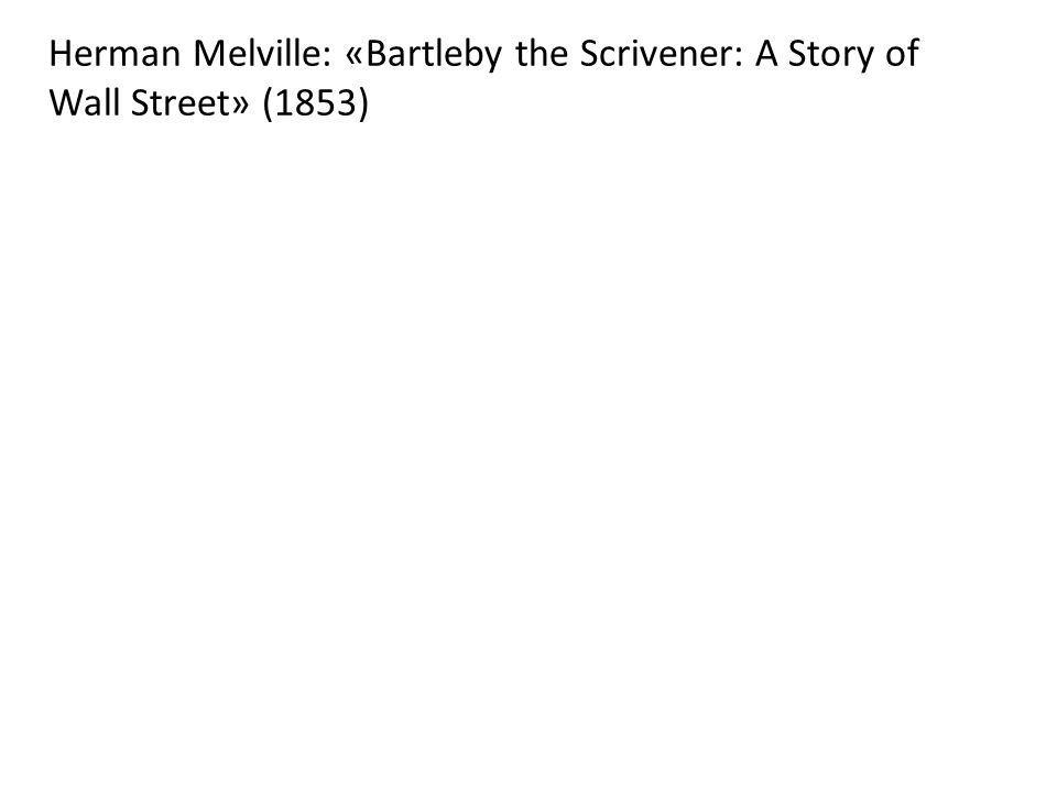 Herman Melville: «Bartleby the Scrivener: A Story of Wall Street» (1853)