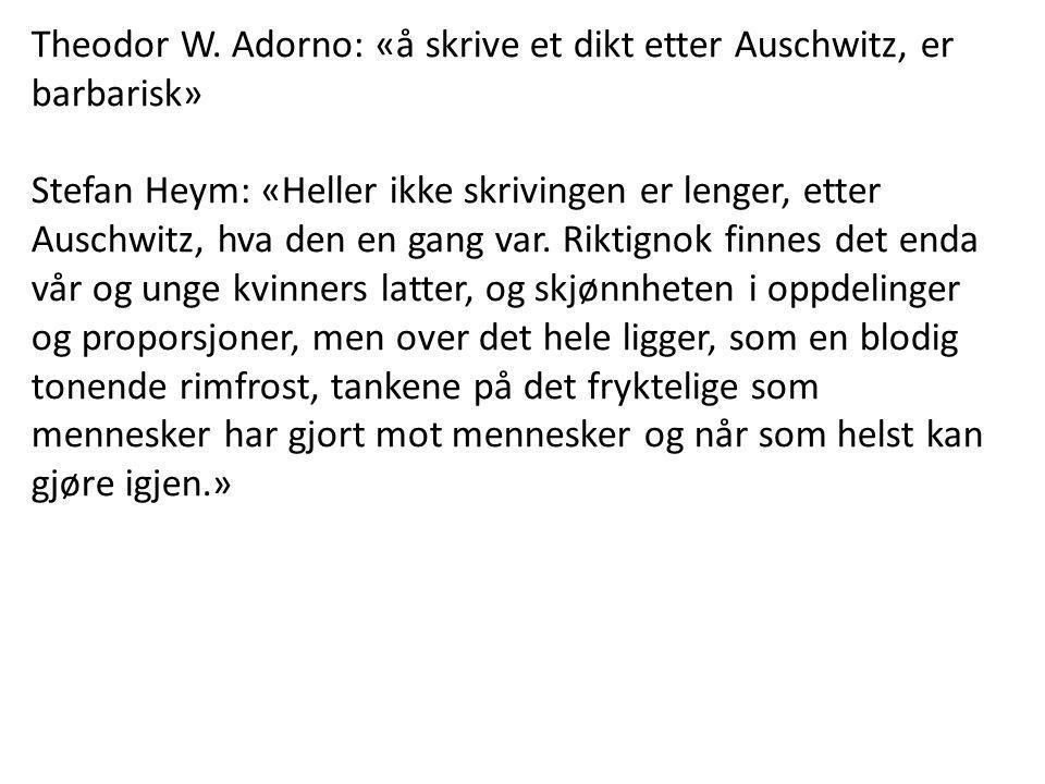 Theodor W. Adorno: «å skrive et dikt etter Auschwitz, er barbarisk» Stefan Heym: «Heller ikke skrivingen er lenger, etter Auschwitz, hva den en gang v