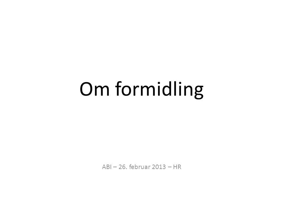 Om formidling ABI – 26. februar 2013 – HR