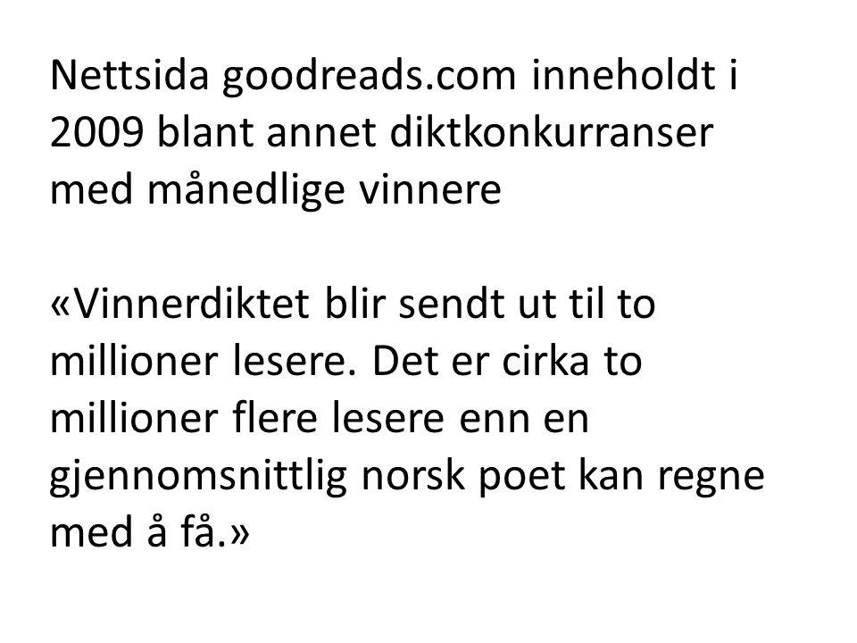 Nettsida goodreads.com inneholdt i 2009 blant annet diktkonkurranser med månedlige vinnere «Vinnerdiktet blir sendt ut til to millioner lesere. Det er