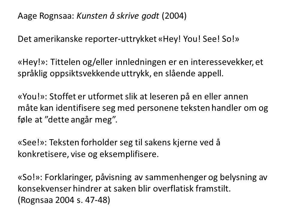 Aage Rognsaa: Kunsten å skrive godt (2004) Det amerikanske reporter-uttrykket «Hey! You! See! So!» «Hey!»: Tittelen og/eller innledningen er en intere