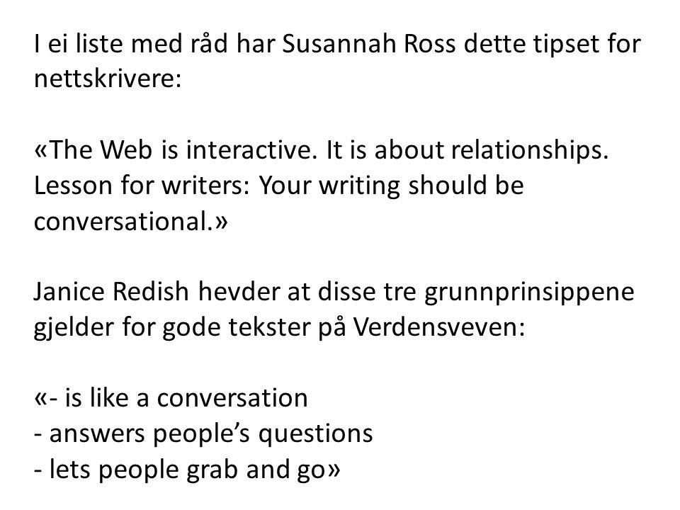I ei liste med råd har Susannah Ross dette tipset for nettskrivere: « The Web is interactive. It is about relationships. Lesson for writers: Your writ