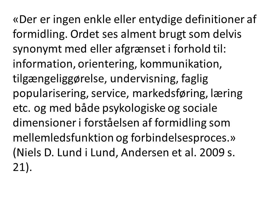 «Der er ingen enkle eller entydige definitioner af formidling. Ordet ses alment brugt som delvis synonymt med eller afgrænset i forhold til: informati