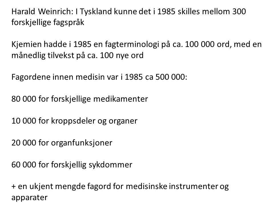 Harald Weinrich: I Tyskland kunne det i 1985 skilles mellom 300 forskjellige fagspråk Kjemien hadde i 1985 en fagterminologi på ca. 100 000 ord, med e