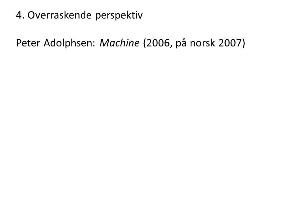 4. Overraskende perspektiv Peter Adolphsen: Machine (2006, på norsk 2007)