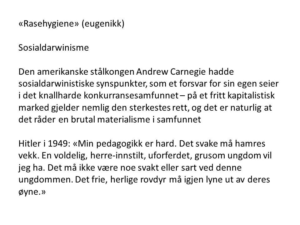 «Rasehygiene» (eugenikk) Sosialdarwinisme Den amerikanske stålkongen Andrew Carnegie hadde sosialdarwinistiske synspunkter, som et forsvar for sin ege