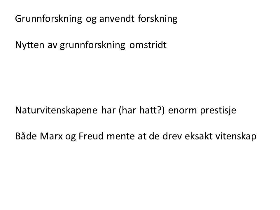 Grunnforskning og anvendt forskning Nytten av grunnforskning omstridt Naturvitenskapene har (har hatt?) enorm prestisje Både Marx og Freud mente at de