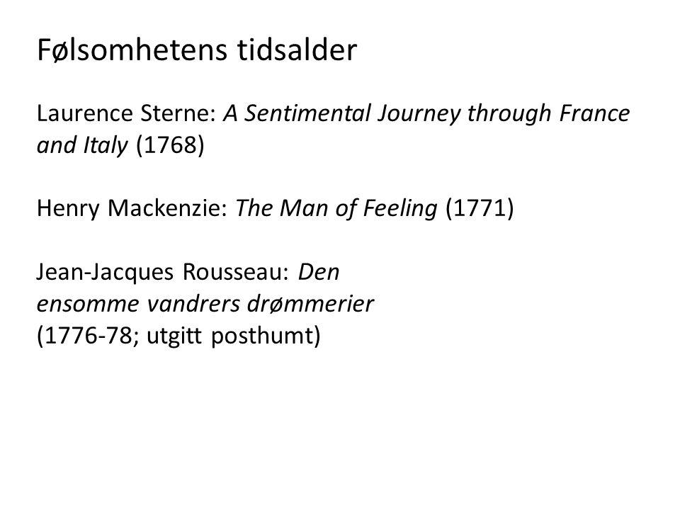 Følsomhetens tidsalder Laurence Sterne: A Sentimental Journey through France and Italy (1768) Henry Mackenzie: The Man of Feeling (1771) Jean-Jacques Rousseau: Den ensomme vandrers drømmerier (1776-78; utgitt posthumt)