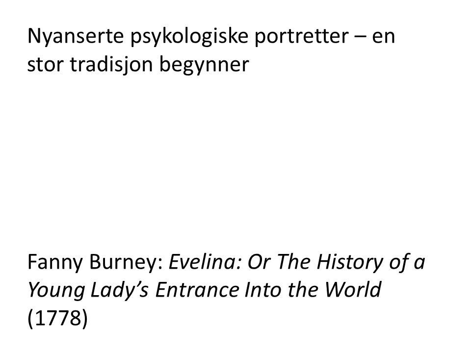 Nyanserte psykologiske portretter – en stor tradisjon begynner Fanny Burney: Evelina: Or The History of a Young Lady's Entrance Into the World (1778)
