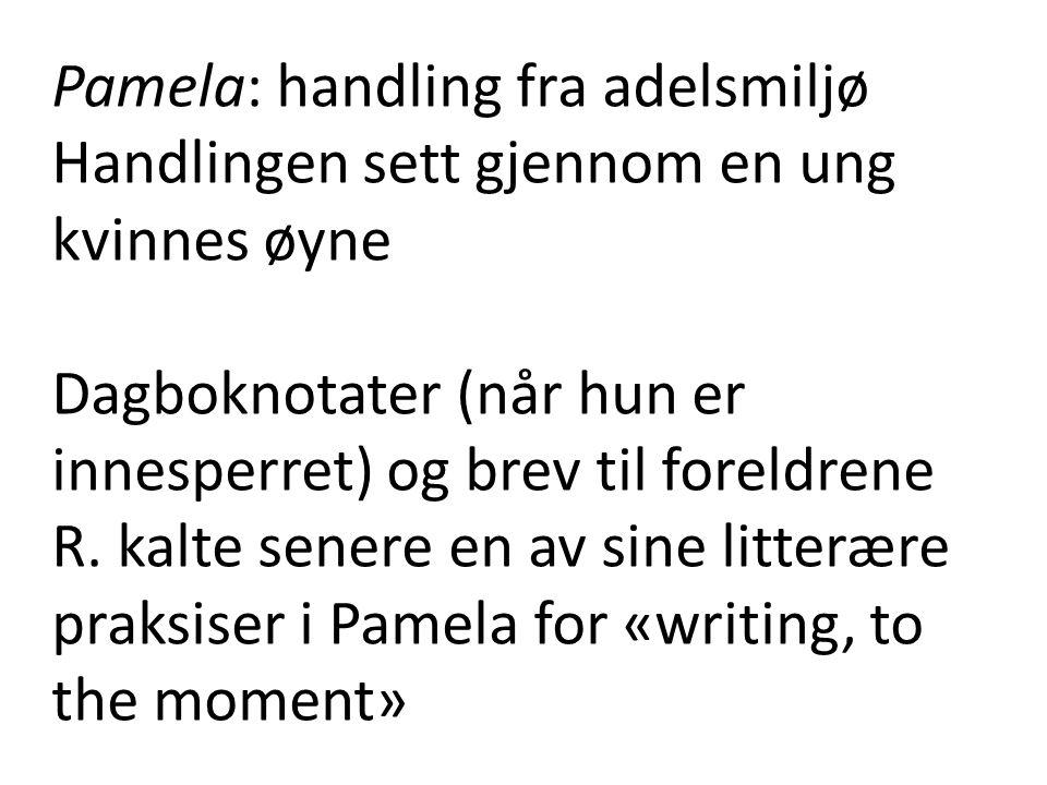 Pamela: handling fra adelsmiljø Handlingen sett gjennom en ung kvinnes øyne Dagboknotater (når hun er innesperret) og brev til foreldrene R.