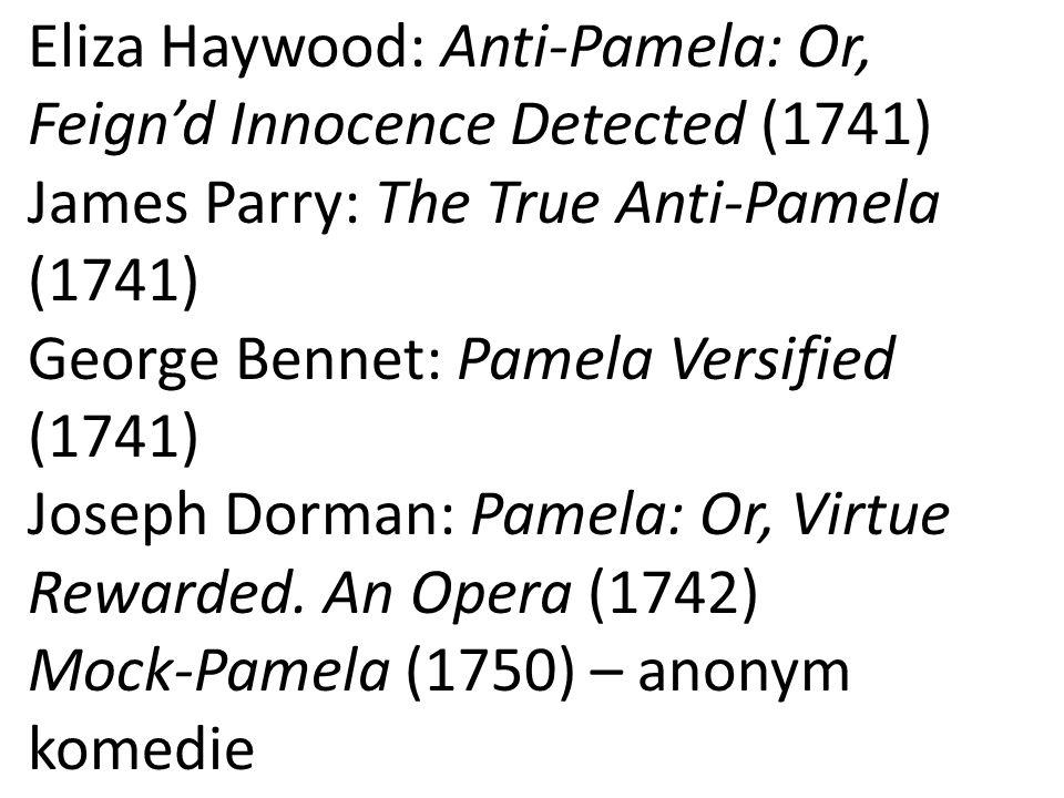 Eliza Haywood: Anti-Pamela: Or, Feign'd Innocence Detected (1741) James Parry: The True Anti-Pamela (1741) George Bennet: Pamela Versified (1741) Joseph Dorman: Pamela: Or, Virtue Rewarded.
