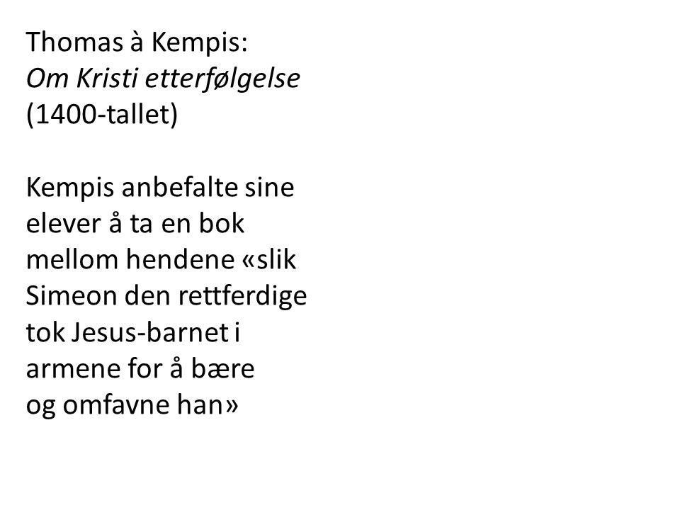 Thomas à Kempis: Om Kristi etterfølgelse (1400-tallet) Kempis anbefalte sine elever å ta en bok mellom hendene «slik Simeon den rettferdige tok Jesus-barnet i armene for å bære og omfavne han»