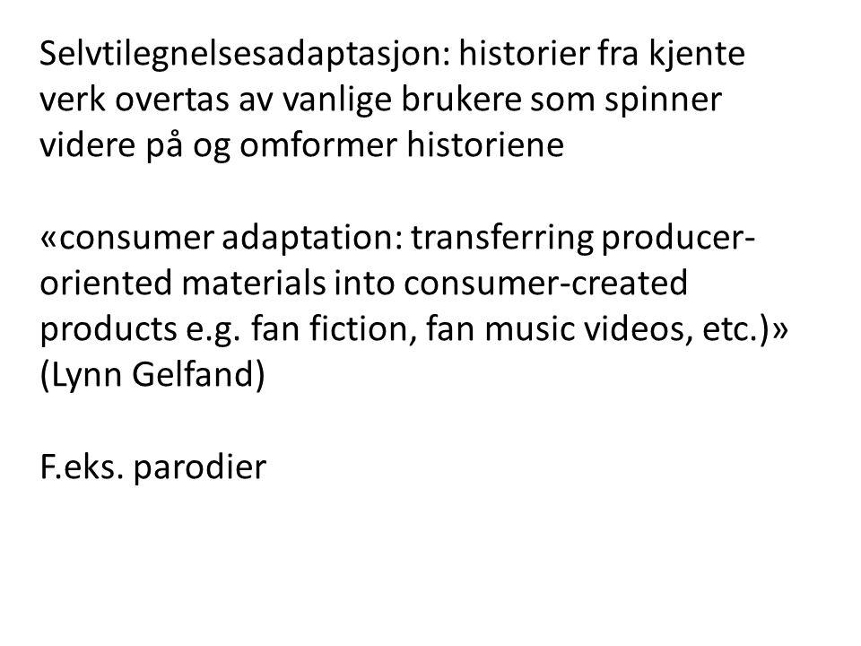 Selvtilegnelsesadaptasjon: historier fra kjente verk overtas av vanlige brukere som spinner videre på og omformer historiene «consumer adaptation: tra
