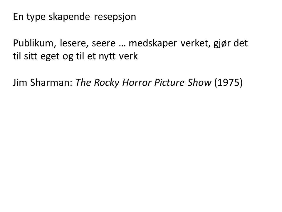 En type skapende resepsjon Publikum, lesere, seere … medskaper verket, gjør det til sitt eget og til et nytt verk Jim Sharman: The Rocky Horror Pictur