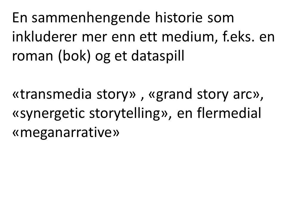 En sammenhengende historie som inkluderer mer enn ett medium, f.eks. en roman (bok) og et dataspill «transmedia story», «grand story arc», «synergetic