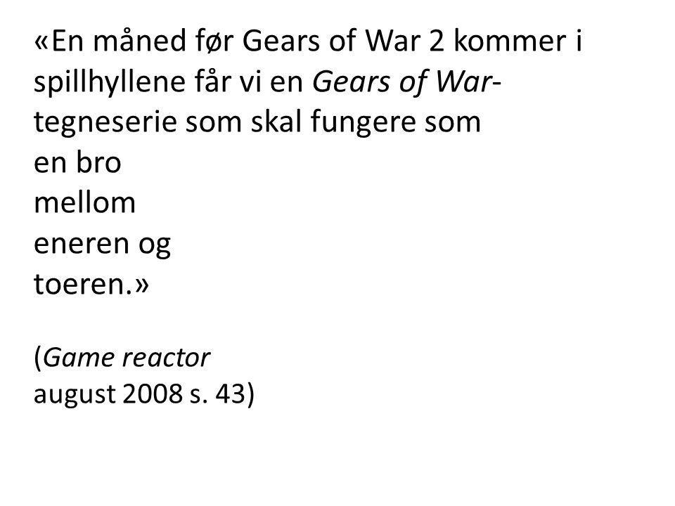 «En måned før Gears of War 2 kommer i spillhyllene får vi en Gears of War- tegneserie som skal fungere som en bro mellom eneren og toeren.» (Game reac