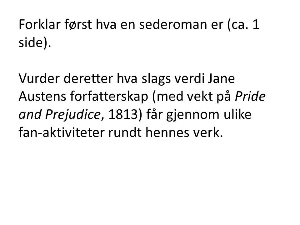 Forklar først hva en sederoman er (ca. 1 side). Vurder deretter hva slags verdi Jane Austens forfatterskap (med vekt på Pride and Prejudice, 1813) får