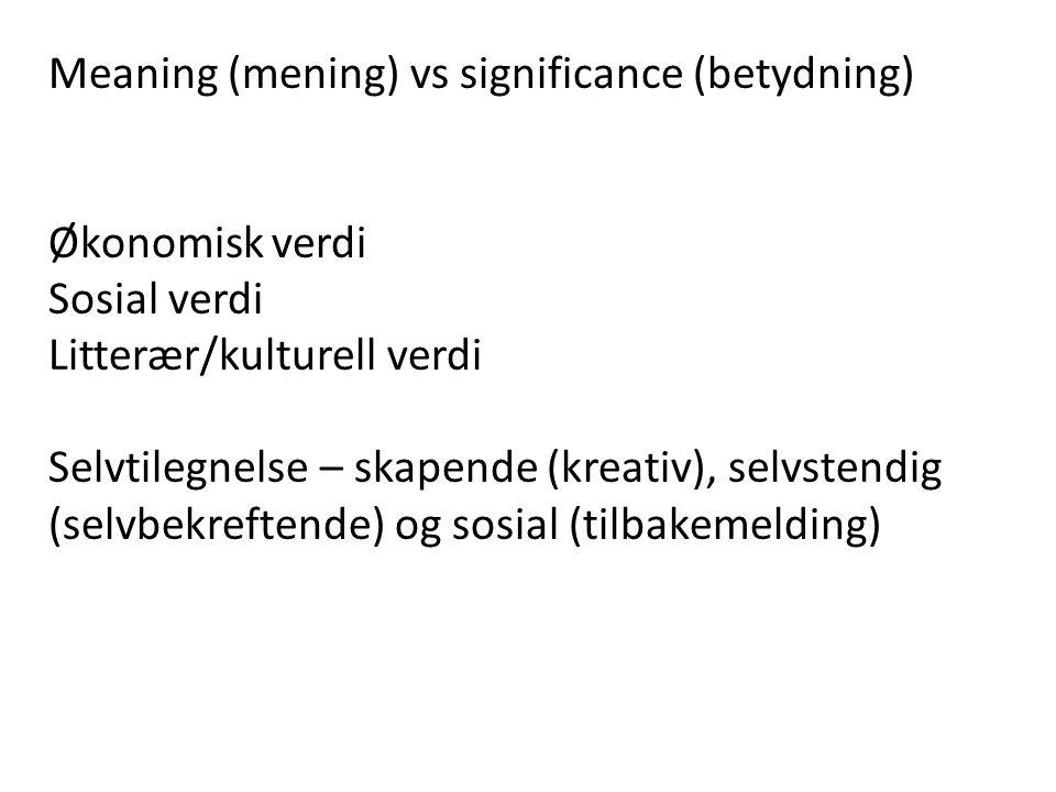 Meaning (mening) vs significance (betydning) Økonomisk verdi Sosial verdi Litterær/kulturell verdi Selvtilegnelse – skapende (kreativ), selvstendig (s