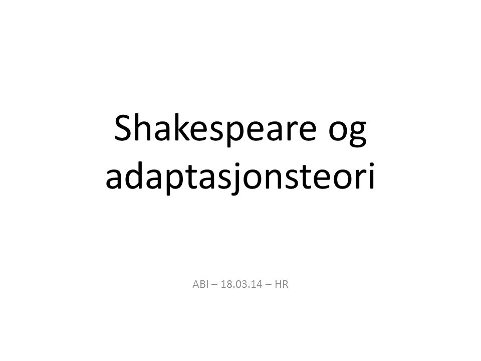 Shakespeare og adaptasjonsteori ABI – 18.03.14 – HR