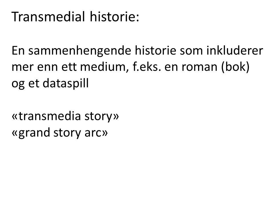 Transmedial historie: En sammenhengende historie som inkluderer mer enn ett medium, f.eks. en roman (bok) og et dataspill «transmedia story» «grand st
