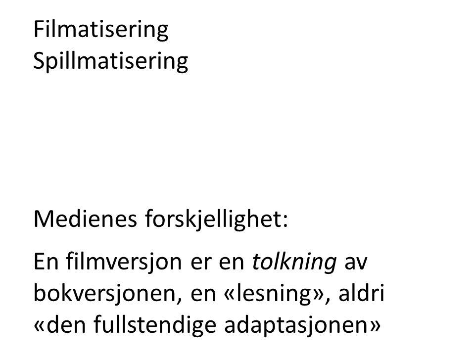 Filmatisering Spillmatisering Medienes forskjellighet: En filmversjon er en tolkning av bokversjonen, en «lesning», aldri «den fullstendige adaptasjon