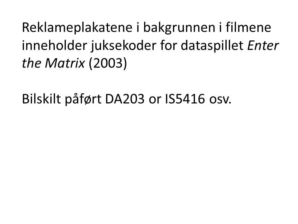 Reklameplakatene i bakgrunnen i filmene inneholder juksekoder for dataspillet Enter the Matrix (2003) Bilskilt påført DA203 or IS5416 osv.