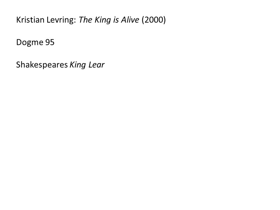 Kristian Levring: The King is Alive (2000) Dogme 95 Shakespeares King Lear