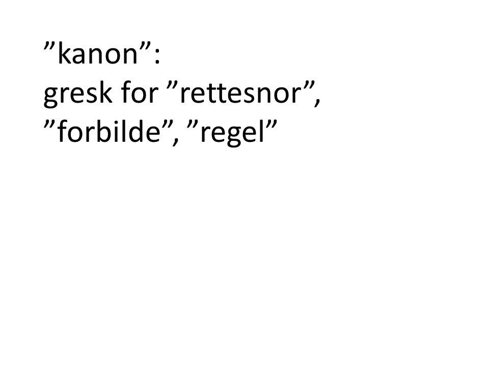 """""""kanon"""": gresk for """"rettesnor"""", """"forbilde"""", """"regel"""""""