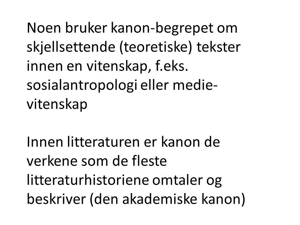 Noen bruker kanon-begrepet om skjellsettende (teoretiske) tekster innen en vitenskap, f.eks. sosialantropologi eller medie- vitenskap Innen litteratur