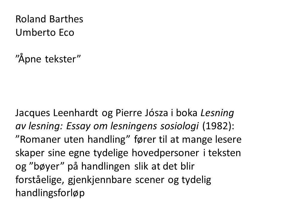 """Roland Barthes Umberto Eco """"Åpne tekster"""" Jacques Leenhardt og Pierre Jósza i boka Lesning av lesning: Essay om lesningens sosiologi (1982): """"Romaner"""