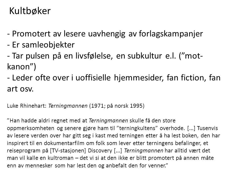 """Kultbøker - Promotert av lesere uavhengig av forlagskampanjer - Er samleobjekter - Tar pulsen på en livsfølelse, en subkultur e.l. (""""mot- kanon"""") - Le"""