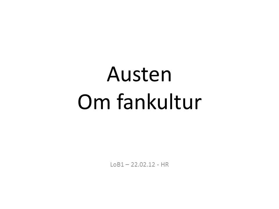 Austen Om fankultur LoB1 – 22.02.12 - HR