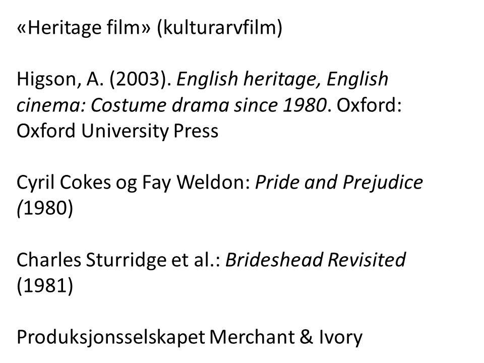 «Heritage film» (kulturarvfilm) Higson, A. (2003).