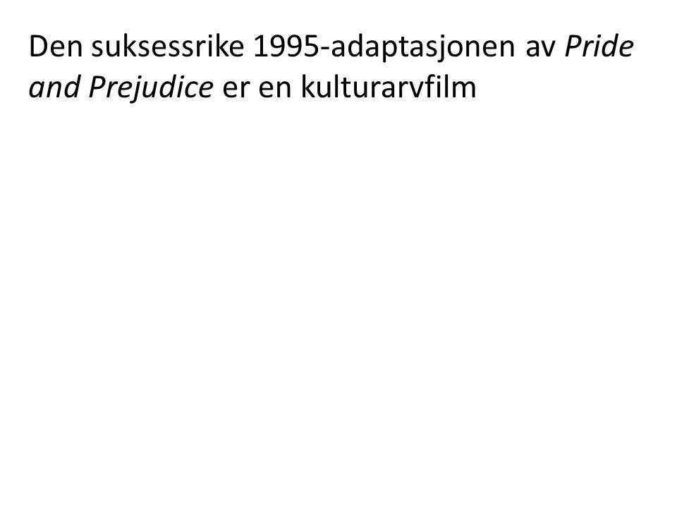 Den suksessrike 1995-adaptasjonen av Pride and Prejudice er en kulturarvfilm