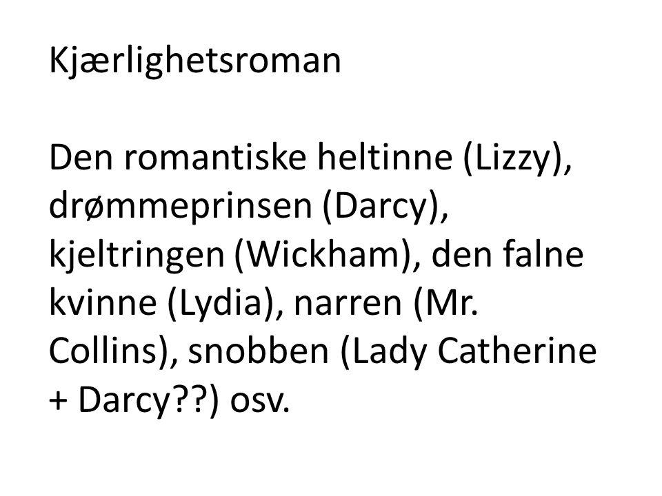 Kjærlighetsroman Den romantiske heltinne (Lizzy), drømmeprinsen (Darcy), kjeltringen (Wickham), den falne kvinne (Lydia), narren (Mr.