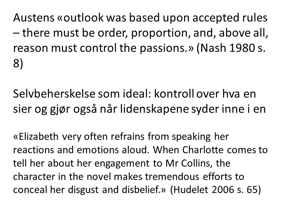 Austens «outlook was based upon accepted rules – there must be order, proportion, and, above all, reason must control the passions.» (Nash 1980 s. 8)
