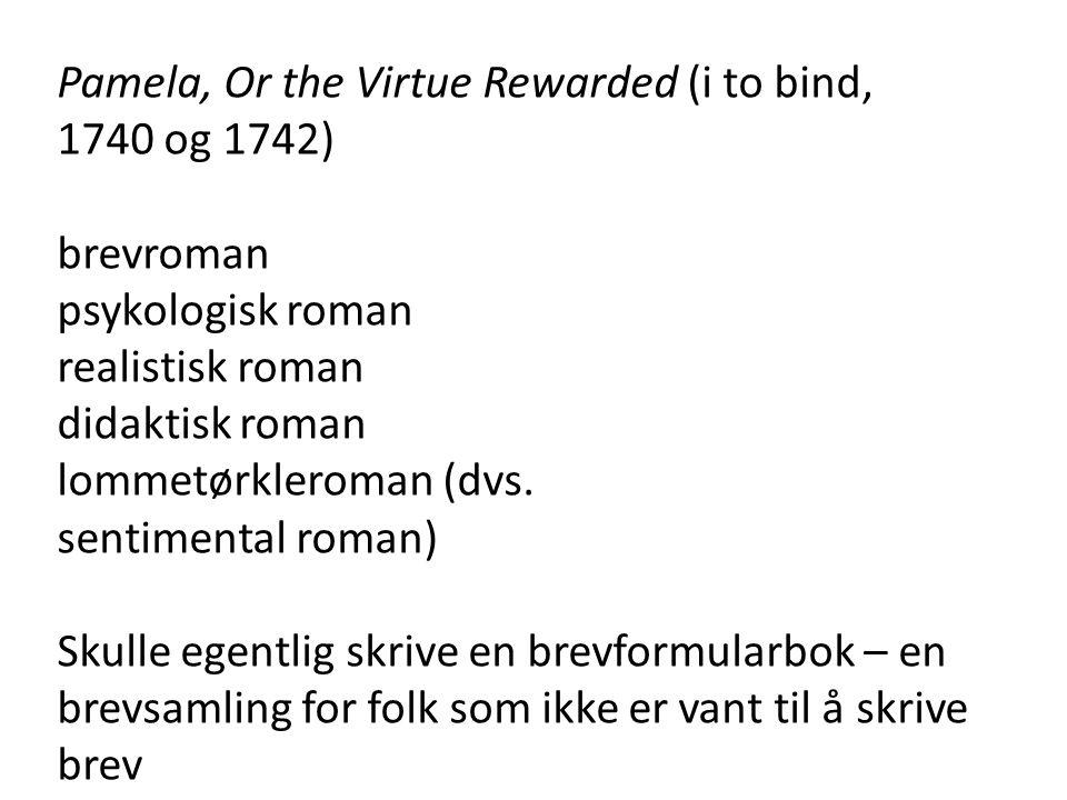 Pamela, Or the Virtue Rewarded (i to bind, 1740 og 1742) brevroman psykologisk roman realistisk roman didaktisk roman lommetørkleroman (dvs. sentiment